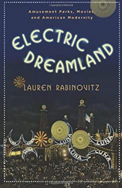 Electric Dreamland: Amusement Parks, Movies, and American Modernity 9780231156615