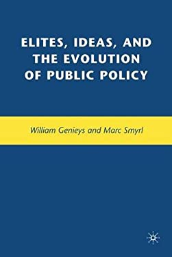 Elites, Ideas, and the Evolution of Public Policy 9780230605947