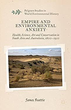 Empire and Environmental Anxiety: Health, Science, Art and Conservation in South Asia and Australasia, 1800-1920 9780230553200