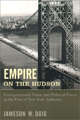 Empire on the Hudson: Entrepreneurial Vision and Political Power at the Port of New York Authority 9780231076777