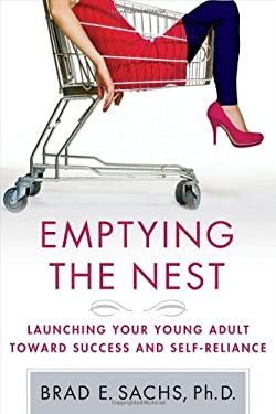 Emptying the Nest: Launching Your Young Adult Toward Success and Self-Reliance 9780230620582