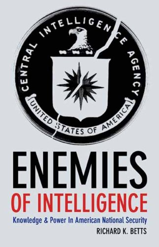 Enemies of Intelligence: Knowledge and Power in American National Security 9780231138888
