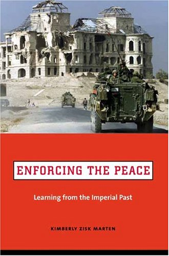 Enforcing the Peace: Learning from the Imperial Past 9780231129138