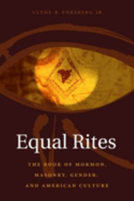 Equal Rites: The Book of Mormon, Masonry, Gender, and American Culture 9780231126403