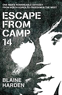 Escape from Camp 14: One Man's Remarkable Odyssey from North Korea to Freedom in the West 9780230748736