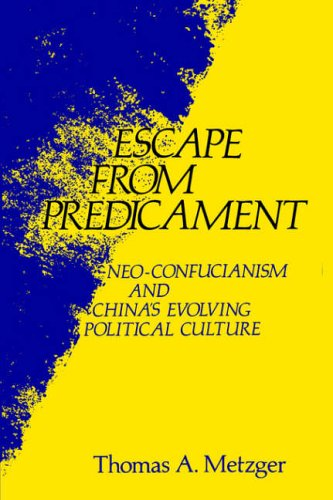 Escape from Predicament: Neo-Confucianism and China's Evolving Political Culture 9780231039802