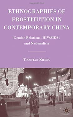Ethnographies of Prostitution in Contemporary China: Gender Relations, HIV/AIDS, and Nationalism 9780230617414
