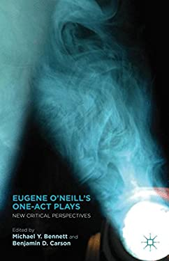 Eugene O'Neill's One-Act Plays: New Critical Perspectives 9780230339811
