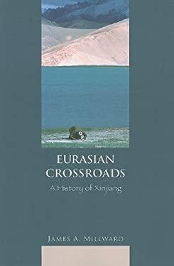 Eurasian Crossroads: A History of Xinjiang 9780231139250