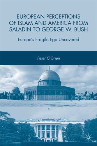 European Perceptions of Islam and America from Saladin to George W. Bush: Europe's Fragile Ego Uncovered 9780230613058