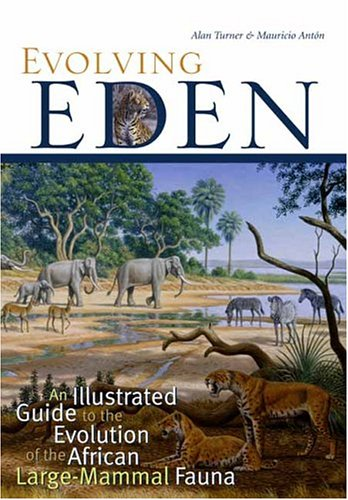 Evolving Eden: An Illustrated Guide to the Evolution of the African Large Mammal Fauna 9780231119443