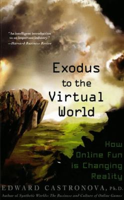 Exodus to the Virtual World: How Online Fun Is Changing Reality 9780230607859