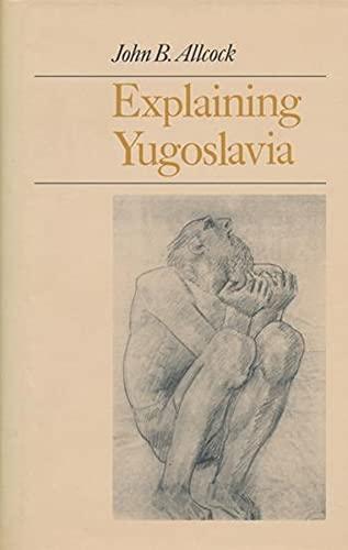 Explaining Yugoslavia 9780231120555