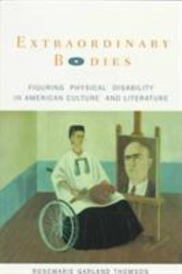 Extraordinary Bodies: Figuring Physical Disability in American Culture and Literature 9780231105170