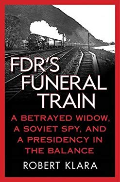 FDR's Funeral Train: A Betrayed Widow, a Soviet Spy, and a Presidency in the Balance 9780230619142