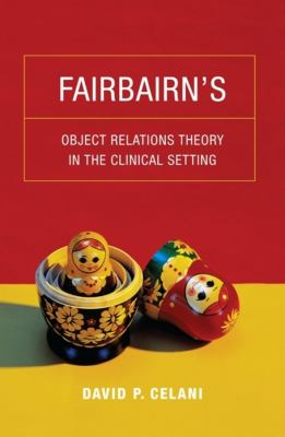 Fairbairn's Object Relations Theory in the Clinical Setting 9780231149075