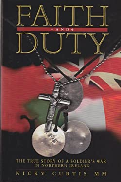 Faith & Duty: The True Story of a Soldier's War in Northern Ireland 9780233994154