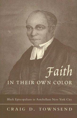 Faith in Their Own Color: Black Episcopalians in Antebellum New York City 9780231134682