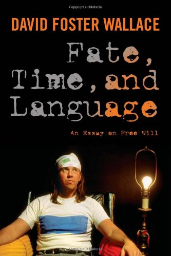 Fate, Time, and Language: An Essay on Free Will 9780231151566