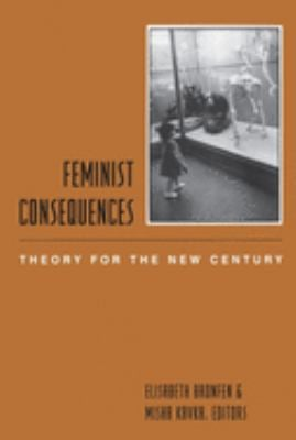 Feminist Consequences: Theory for the New Century 9780231117043
