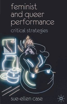 Feminist and Queer Performance: Critical Strategies 9780230537552