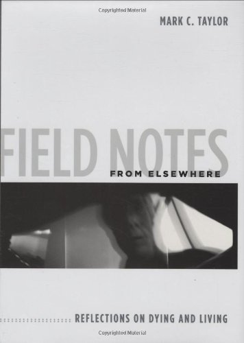 Field Notes from Elsewhere: Reflections on Dying and Living 9780231147804