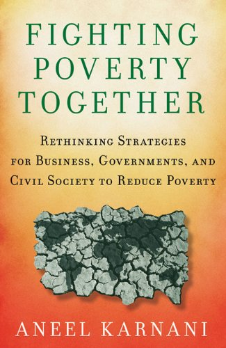 Fighting Poverty Together: Rethinking Strategies for Business, Governments, and Civil Society to Reduce Poverty 9780230105874