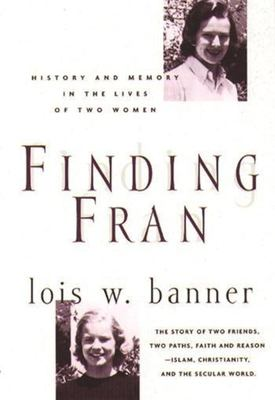 Finding Fran: History and Memory in the Lives of Two Women 9780231112161