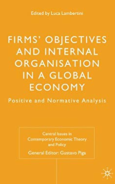 Firms' Objectives and Internal Organisation in a Global Economy: Positive and Normative Analysis 9780230229273