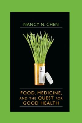 Food, Medicine, and the Quest for Good Health: Nutrition, Medicine, and Culture 9780231134842