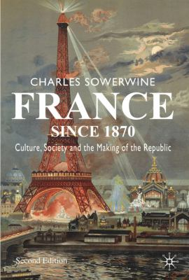 France Since 1870: Culture, Society and the Making of the Republic 9780230573383