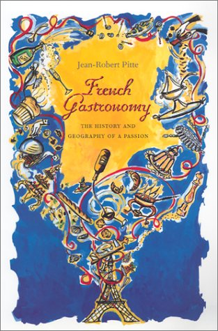 French Gastronomy: The History and Geography of a Passion 9780231124164