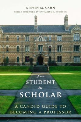 From Student to Scholar: A Candid Guide to Becoming a Professor 9780231145329