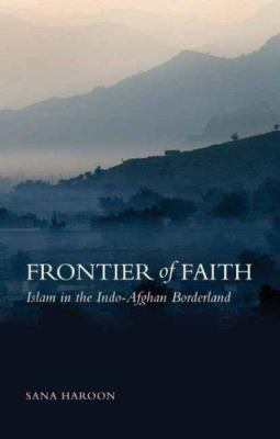 Frontier of Faith: Islam in the Indo-Afghan Borderland 9780231700139