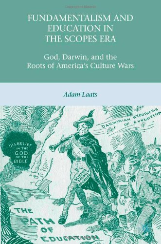 Fundamentalism and Education in the Scopes Era: God, Darwin, and the Roots of America's Culture Wars 9780230623729