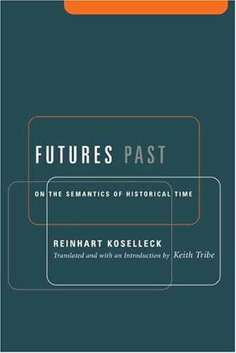 Futures Past: On the Semantics of Historical Time 9780231127714