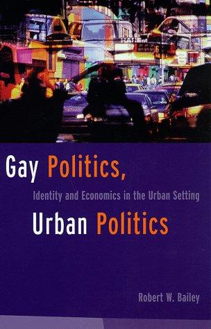 Gay Politics, Urban Politics: Identity and Economics in the Urban Setting 9780231096638