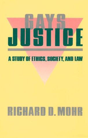 Gays/Justice: A Study of Ethics, Society, Law 9780231067355