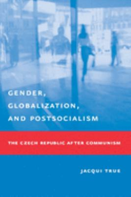 Gender, Globalization, and Postsocialism: The Czech Republic After Communism 9780231127141