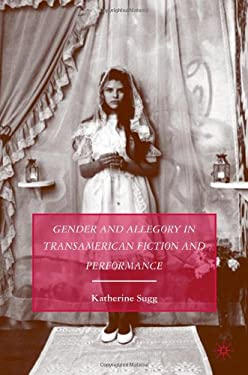 Gender and Allegory in Transamerican Fiction and Performance 9780230604766