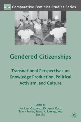 Gendered Citizenships: Transnational Perspectives on Knowledge Production, Political Activism, and Culture 9780230619852