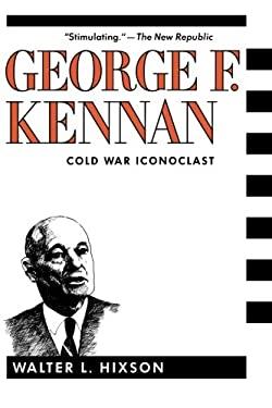 George F. Kennan: Cold War Iconoclast 9780231068956