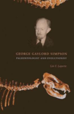 George Gaylord Simpson: Paleontologist and Evolutionist 9780231120647