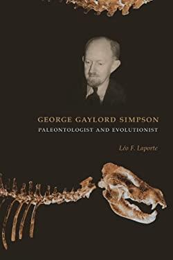 George Gaylord Simpson: Paleontologist and Evolutionist 9780231120654
