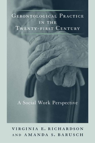 Gerontological Practice for the Twenty-First Century: A Social Work Perspective 9780231107488