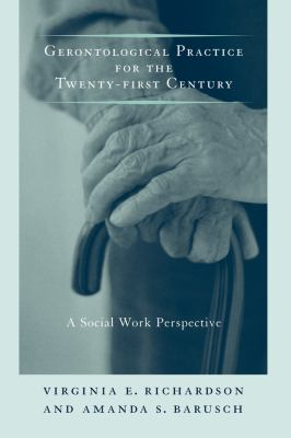 Gerontological Practice for the Twenty-First Century: A Social Work Perspective 9780231107495