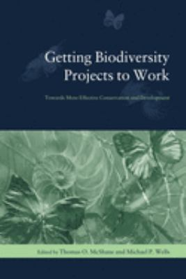Getting Biodiversity Projects to Work: Towards More Effective Conservation and Development 9780231127646