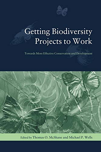 Getting Biodiversity Projects to Work: Towards More Effective Conservation and Development 9780231127653