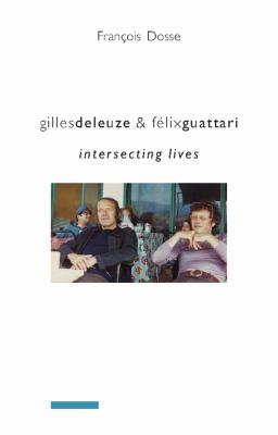 Gilles Deleuze & Felix Guattari: Intersecting Lives 9780231145602