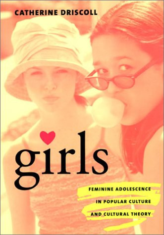 Girls: Feminine Adolescence in Popular Culture and Cultural Theory 9780231119139